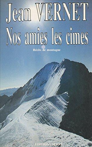 Nos amies les cimes: Récits de montagne