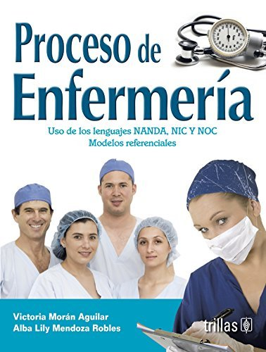 Proceso de enfermeria / Nursing Process: Uso de los lenguajes NANDA, NIC y NOC. Modelos referenciales / Use of NANDA, NIC and NOC Languages. Reference Models (Spanish Edition) by Victoria Moran Aguilar (2012-01-02)