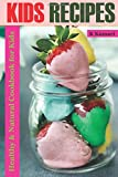 Kids Recipes: Healthy & Natural Cookbook for Kids - Best Reviews Guide