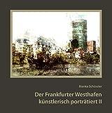 Der Frankfurter Westhafen künstlerisch porträtiert II