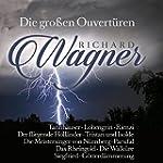 Richard Wagner: Die großen Ouvertüren...