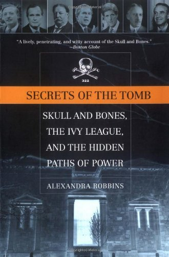 Portada del libro Secrets of the Tomb: Skull and Bones, the Ivy League, and the Hidden Paths of Power by Alexandra Robbins (2002-09-04)