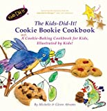 The Kids-Did-It! Cookie Bookie: A (fun) cookie-baking cookbook for kids, illustrated by kids!: Volume 1