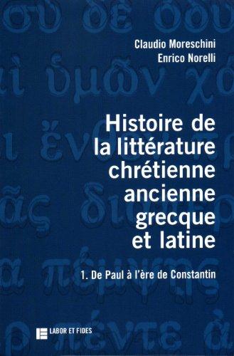 Histoire de la littérature chrétienne ancienne, grecque et latine, tome 1. De Paul à l'ère de Constantin