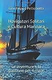 Navigatori Solitari e Cultura Marinara: Le avventure e la passione per il mare