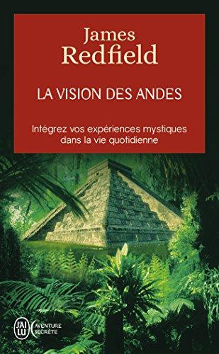 La vision des Andes - Intgrez vos expriences mystiques dans la vie quotidienne