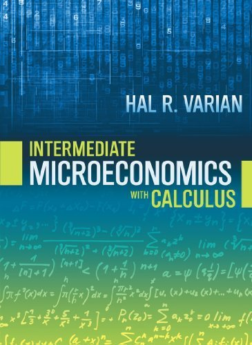 Intermediate Microeconomics with Calculus: A Modern Approach by Hal R. Varian (2014-04-09)