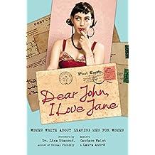 Dear John, I Love Jane: Women Write About Leaving Men for Women (English Edition)