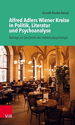 Alfred Adlers Wiener Kreise in Politik, Literatur und Psychoanalyse: Beiträge zur Geschichte der Individualpsychologie