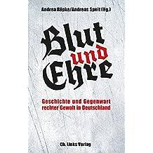 Blut und Ehre: Geschichte und Gegenwart rechter Gewalt in Deutschland (Politik & Zeitgeschichte)