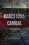 BARC310NA CANÍBAL: EL ORIGEN (Barcelona Caníbal)