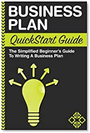 Business Plan: QuickStart Guide - The Simplified Beginner\'s Guide to Writing a Business Plan