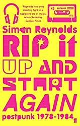 Rip It Up and Start Again: Postpunk, 1978-1984 by SIMON REYNOLDS (2006-11-05)