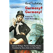 Germany? Germany!: Satirical Writings: The Kurt Tucholsky Reader (Kurt Tucholsky in Translation)
