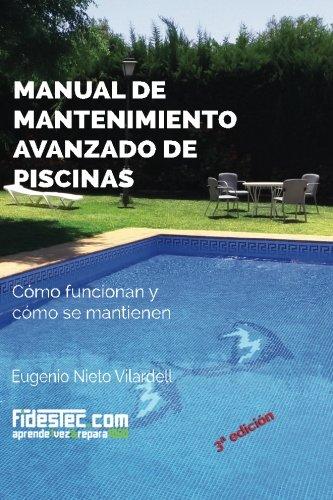 Manual de mantenimiento avanzado de piscinas (3a Ed.): Cómo funcionan y cómo se mantienen por Eugenio Nieto Vilardell