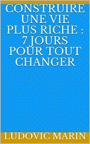 Couverture du livre Construire une vie plus riche : 7 jours pour tout changer