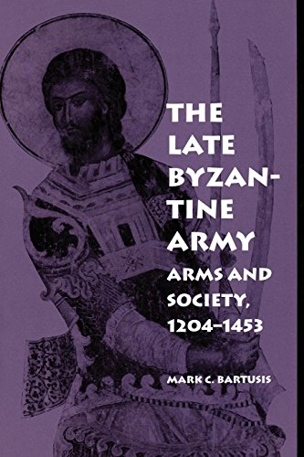 The Late Byzantine Army: Arms and Society, 1204-1453 (The Middle Ages Series) (English Edition)