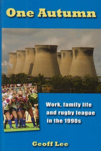 One Autumn: Work, Family Life and Rugby League in the 1990s by Geoff Lee (2007-10-15)