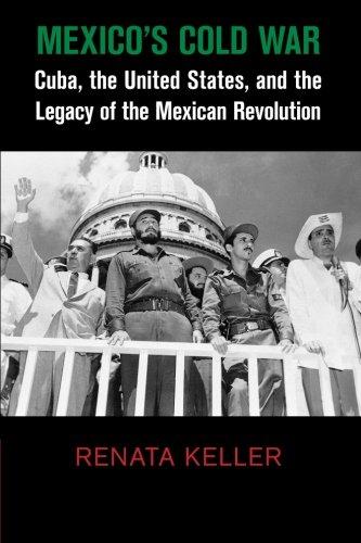 Mexico's Cold War (Cambridge Studies in US Foreign Relations) por Renata Keller