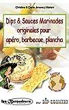 Telecharger Livres Dips Sauces Marinades originales pour apero barbecue plancha Plus de 100 recettes faciles de melanges d epices et aromates pour dips trempettes Version gourmande et light pour les regimes (PDF,EPUB,MOBI) gratuits en Francaise