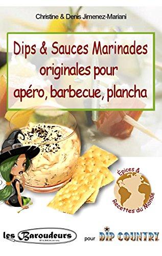 Dips & Sauces Marinades originales pour apéro, barbecue, plancha: Plus de 100 recettes faciles de mélanges d'épices et aromates pour dips, trempettes. Version gourmande et light pour les régimes par Christine JIMENEZ-MARIANI