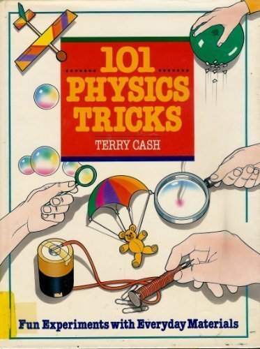 101 Physics Tricks: Fun Experiments With Everyday Materials by Terry Cash (1992-12-02)