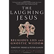 The Laughing Jesus: Religious Lies and Gnostic Wisdom by Timothy Freke (2006-06-27)