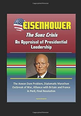 Eisenhower: The Suez Crisis - An Appraisal of Presidential Leadership,