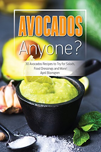 Avocados Anyone?: 30 Avocados Recipes to Try for Salads, Food Dressings and More! (English Edition)