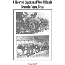 A History of Logging and Wood Milling in Brazoria County, Texas
