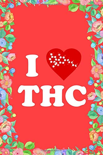 I Love THC Weed 420 Journal Notebook: Blank Lined Ruled For Writing 6x9 120 Pages por Flippin Sweet Books