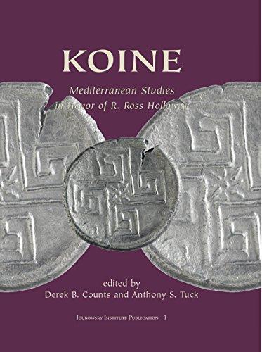 KOINE: Mediterranean Studies in Honor of R. Ross Holloway (Joukowsky Institute Publication)