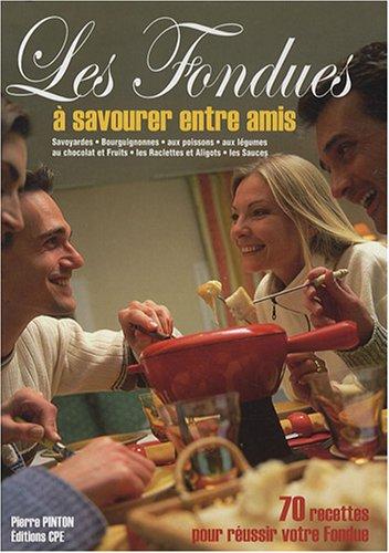 Les fondues : Origines et recettes par Pierre Pinton
