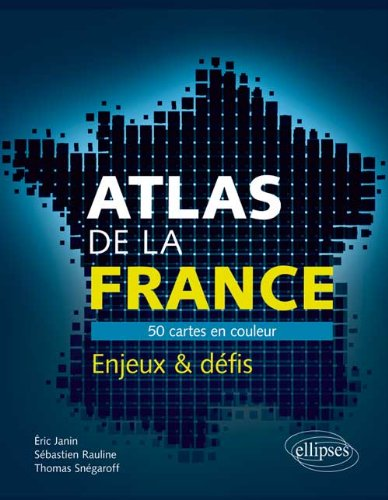 Atlas de la France 50 Cartes en Couleur Enjeux & Dfis