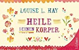 Heile Deinen Körper: Geschenkausgabe - Louise L. Hay