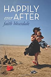 Happily Ever After by Faith Bleasdale (2013-04-10)