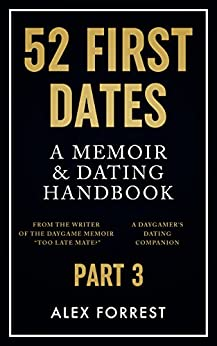 52 First Dates Part 3: A Memoir & Dating Handbook by [Forrest, Alex]