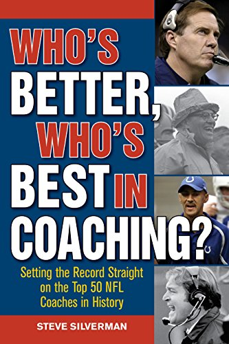 Who's Better, Who's Best in Coaching?: Setting the Record Straight on the Top 50 NFL Coaches in History (English Edition) por Steve Silverman
