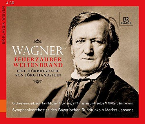Richard Wagner - Feuerzauber, Weltenbrand: Eine Hörbiografie