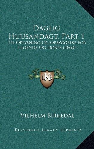 Daglig Huusandagt, Part 1: Til Oplysning Og Opbyggelse for Troende Og Dobte (1860)