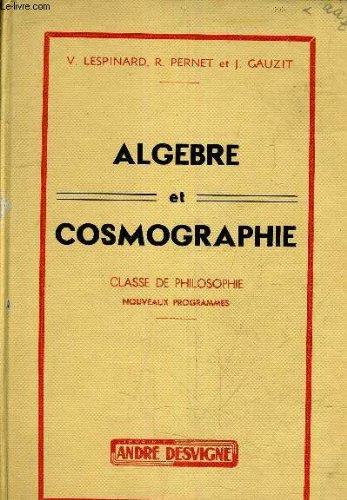 ALGEBRE ET COSMOGRAPHIE CLASSE DE PHILOSOPHIE. par LESPINARD & PERNET & GAUZIT