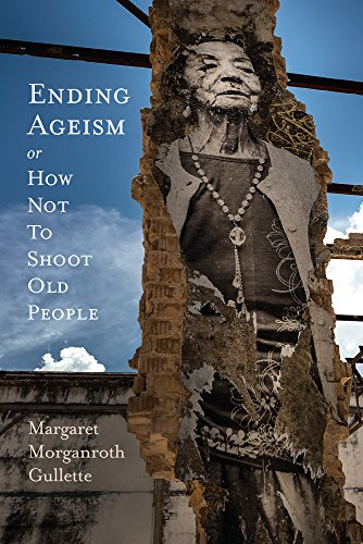 Ending Ageism, or How Not to Shoot Old People (Global Perspectives on Aging) (English Edition)