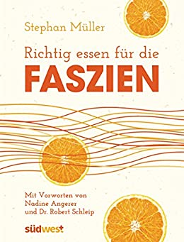 Richtig essen für die Faszien: Mit Vorworten von Dr. Robert Schleip und Nadine Angerer von [Müller, Stephan]