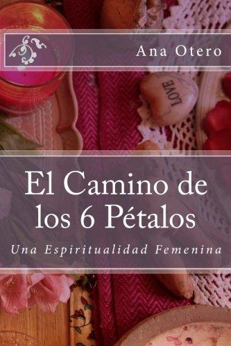 Descargar Libro El Camino de los 6 Petalos: Una Espiritualidad Femenina de Ana Otero