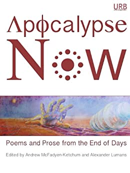 Apocalypse Now: Poems and Prose from the End of Days (English Edition) di [Atwood, Margaret, Bacigalupi, Paolo, Oates, Joyce Carol, Benedict, Pinckney, Hummer, T. R., Fried, Seth, Prufer, Kevin, Link, Kelly]