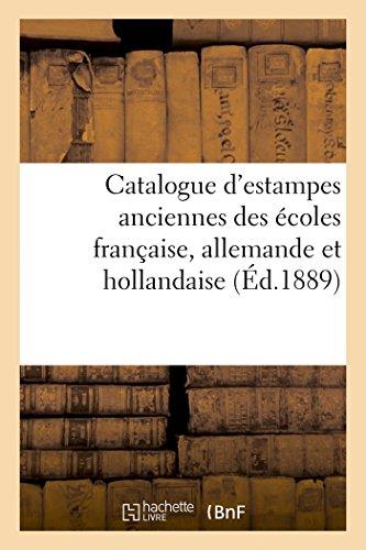 Catalogue d'estampes anciennes des écoles française, allemande et hollandaise, dont la vente: aura lieu Hôtel Drouot les mardi 15 et mercredi 16 janvier 1889