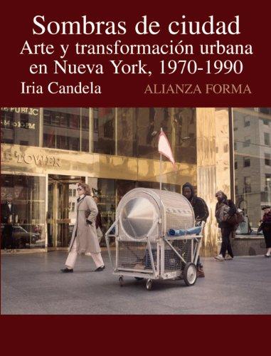 Sombras De Ciudad/ Shadows of the City: Arte Y Transformacion En Nueva York, 1970-1990 por Iria Candela