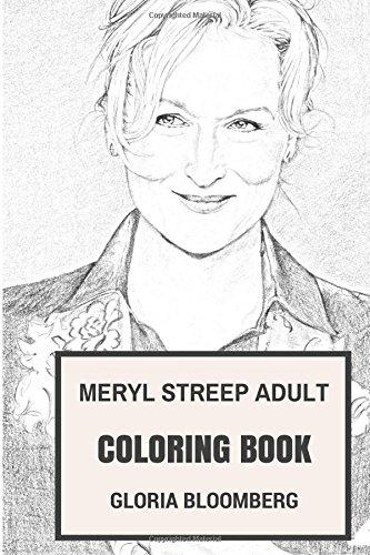 Meryl Streep Adult Coloring Book: Best Actress of Generation and Academy Award Winner, Talented Actress and Philantropist Inspired Adult Coloring Book (Meryl Streep Books)