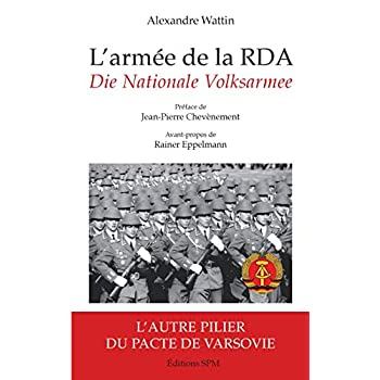 L'armée de la RDA: Die Nationale Volksarmee L'autre pilier du pacte de Varsovie