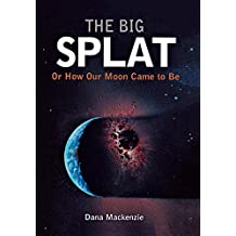 The Big Splat, or How Our Moon Came to be: A Violent Natural History